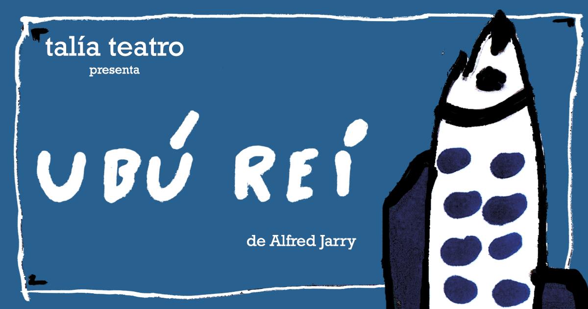 Ubu Rei, novo espectáculo de Talía Teatro
